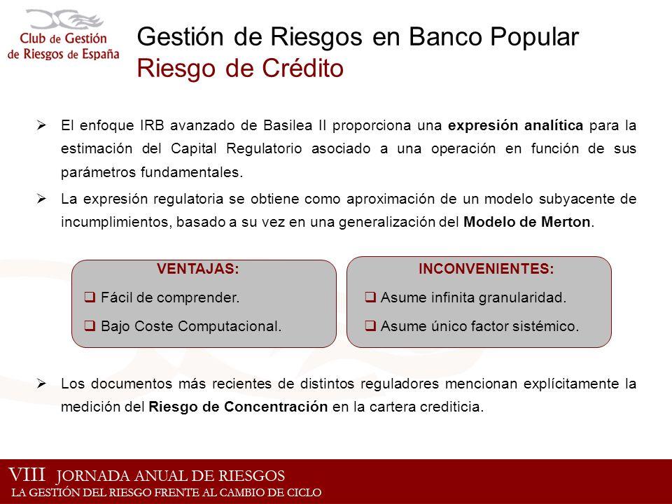 Gestión de Riesgos en Banco Popular Riesgo de Crédito El enfoque IRB avanzado de Basilea II proporciona una expresión analítica para la estimación del