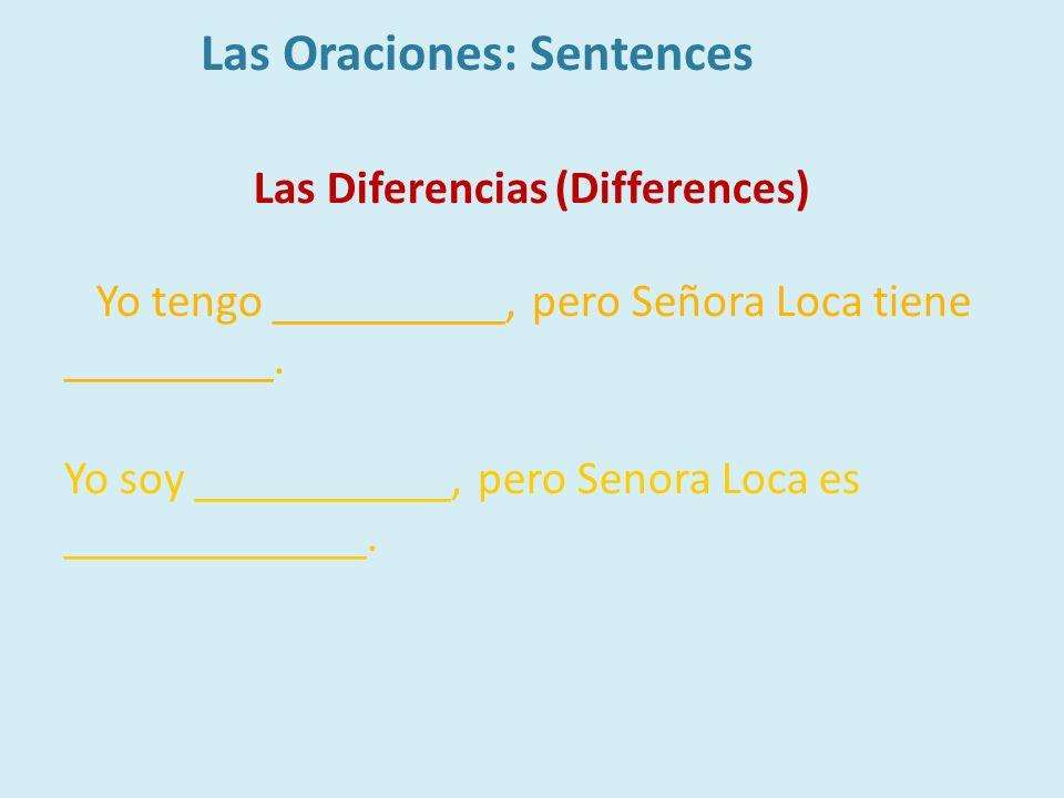 Las Diferencias (Differences) Yo tengo __________, pero Señora Loca tiene _________. Yo soy ___________, pero Senora Loca es _____________. Las Oracio