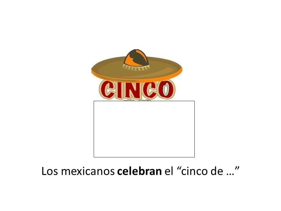 Los mexicanos celebran el cinco de …