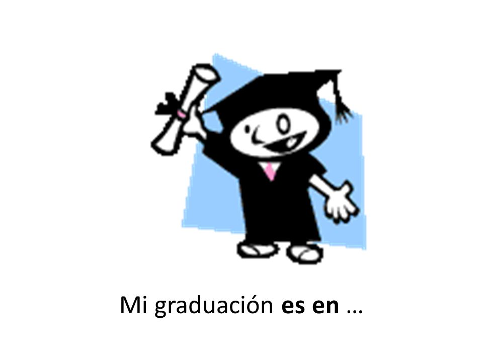 Mi graduación es en …