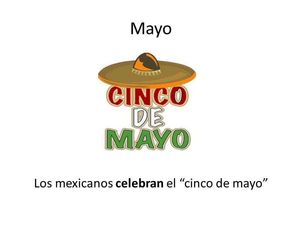 Mayo Los mexicanos celebran el cinco de mayo