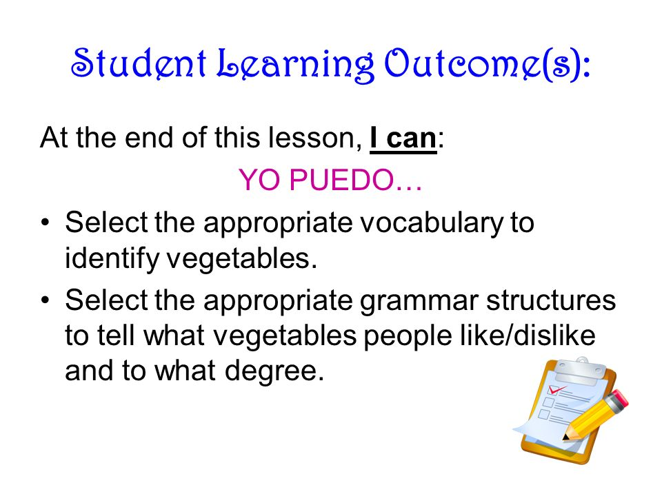 Student Learning Outcome(s): At the end of this lesson, I can: YO PUEDO… Select the appropriate vocabulary to identify vegetables.