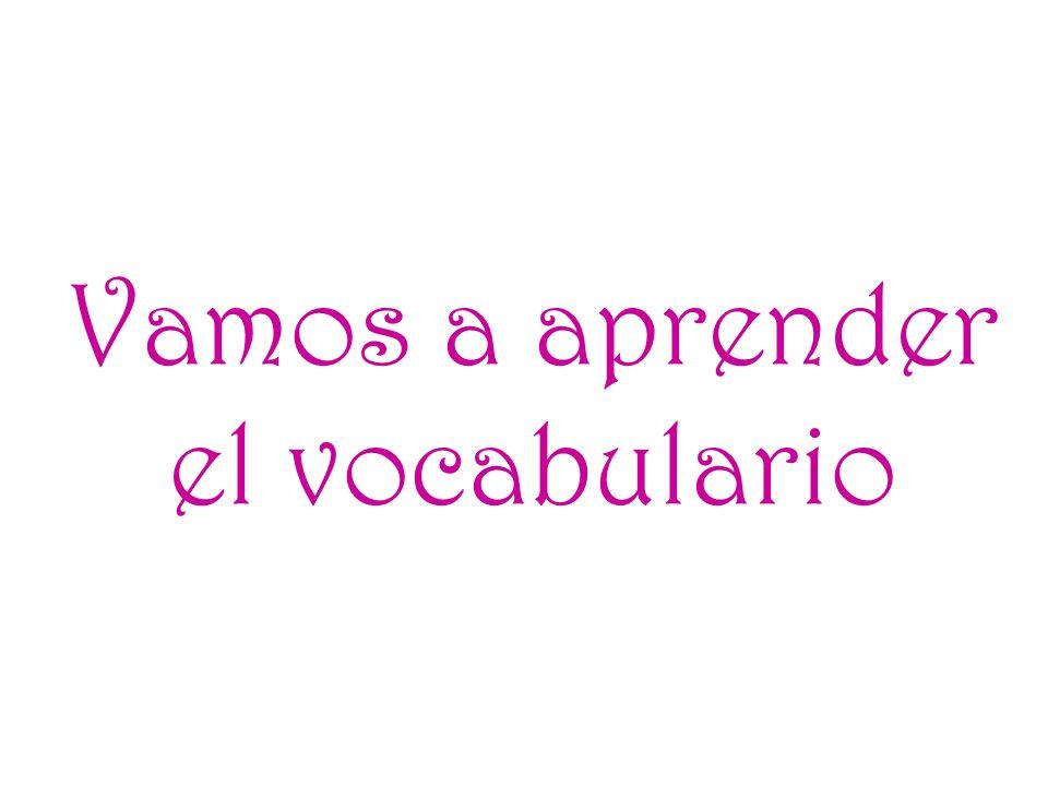 Vamos a aprender el vocabulario