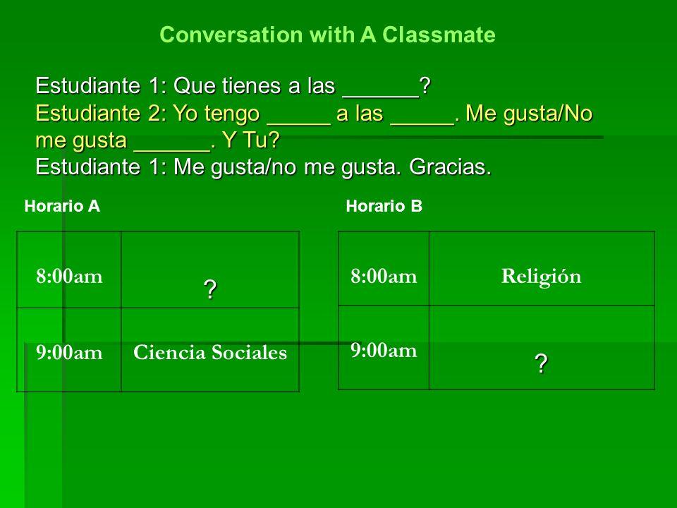 Estudiante 1: Que tienes a las ______.Estudiante 1: Que tienes a las ______.