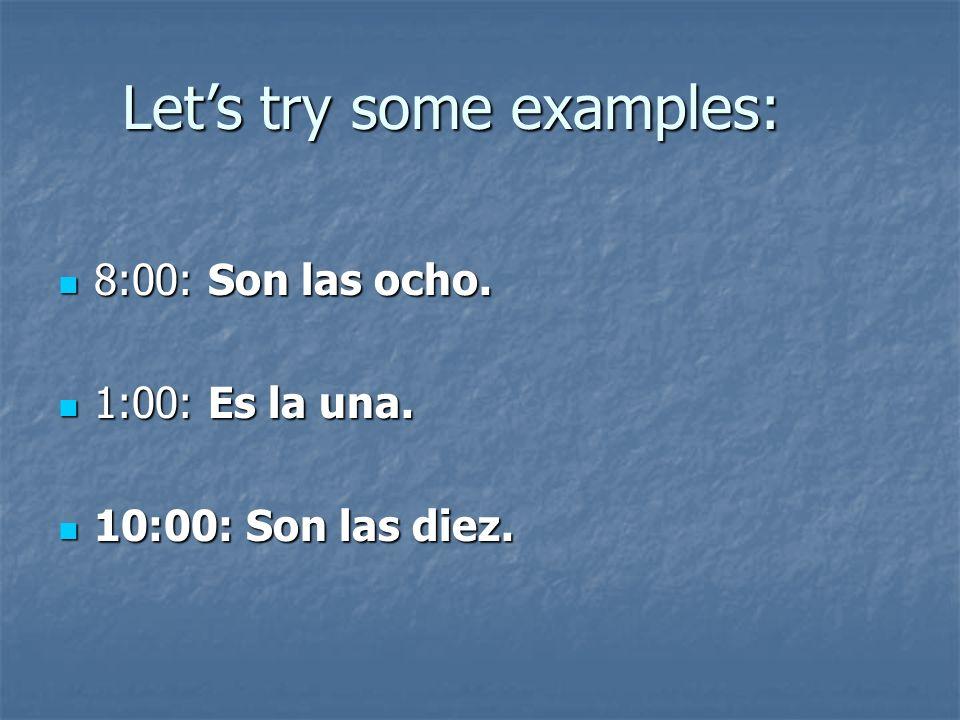 8:00: Son las ocho. 8:00: Son las ocho. 1:00: Es la una.