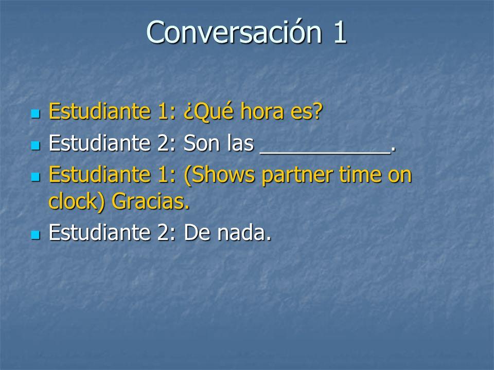 Conversación 1 Estudiante 1: ¿Qué hora es. Estudiante 1: ¿Qué hora es.