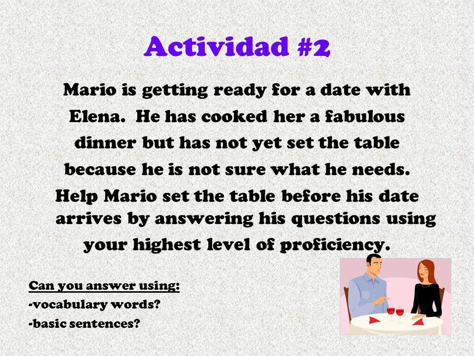 Actividad #2 Mario is getting ready for a date with Elena. He has cooked her a fabulous dinner but has not yet set the table because he is not sure wh