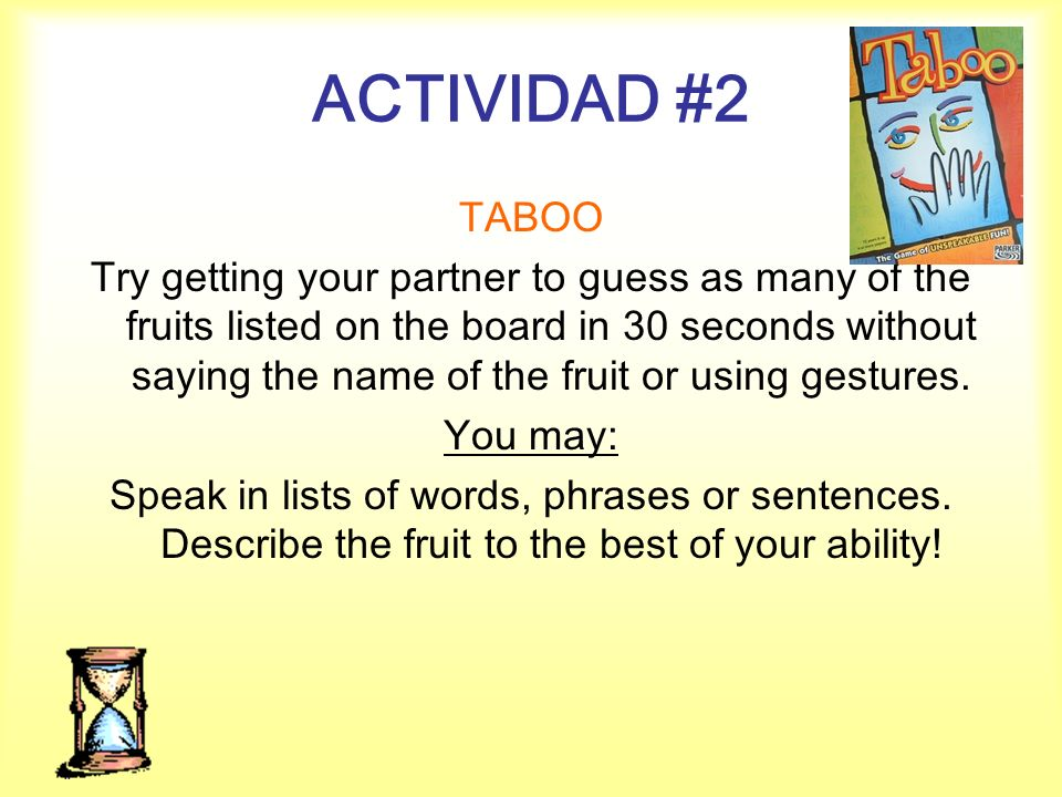 ACTIVIDAD #2 TABOO Try getting your partner to guess as many of the fruits listed on the board in 30 seconds without saying the name of the fruit or u