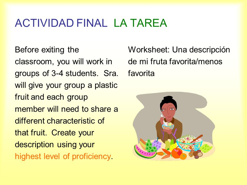 ACTIVIDAD FINALLA TAREA Before exiting the classroom, you will work in groups of 3-4 students. Sra. will give your group a plastic fruit and each grou