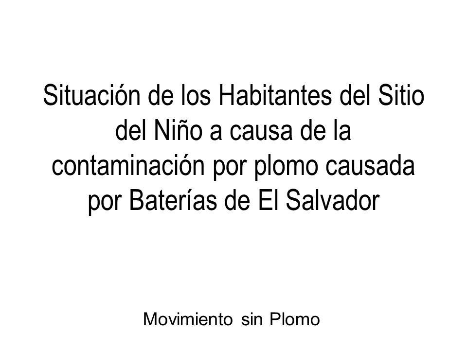 Situación de los Habitantes del Sitio del Niño a causa de la contaminación por plomo causada por Baterías de El Salvador Movimiento sin Plomo