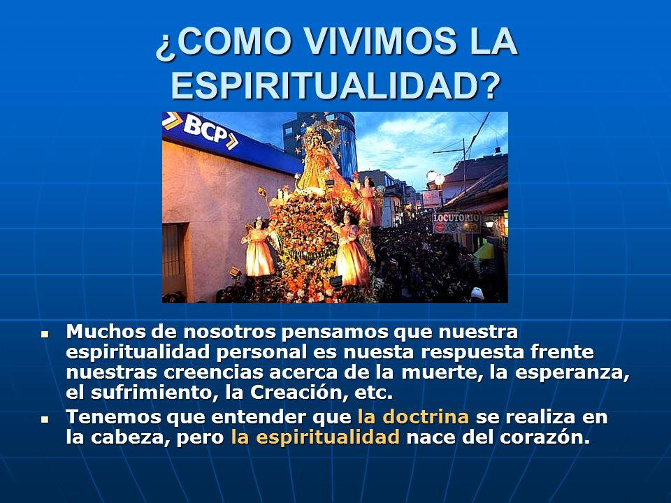 ¿COMO VIVIMOS LA ESPIRITUALIDAD? Muchos de nosotros pensamos que nuestra espiritualidad personal es nuesta respuesta frente nuestras creencias acerca