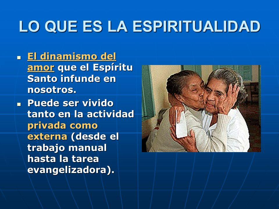 LO QUE ES LA ESPIRITUALIDAD El dinamismo del amor que el Espíritu Santo infunde en nosotros. El dinamismo del amor que el Espíritu Santo infunde en no
