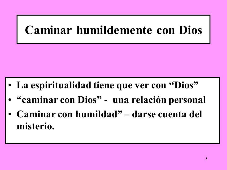 5 Caminar humildemente con Dios La espiritualidad tiene que ver con Dios caminar con Dios - una relación personal Caminar con humildad – darse cuenta