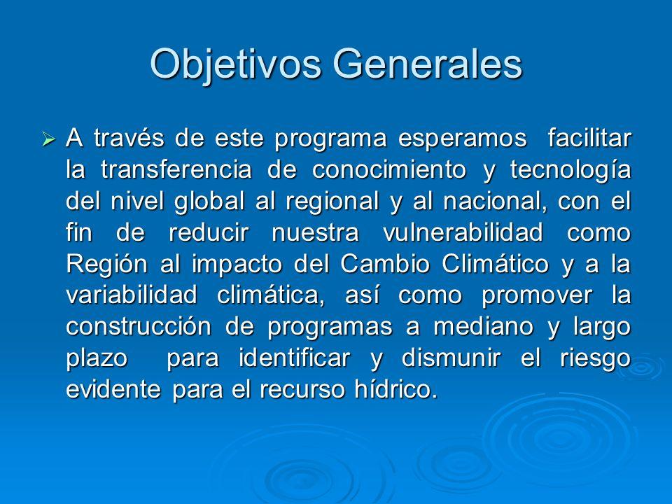 Objetivos Generales A través de este programa esperamos facilitar la transferencia de conocimiento y tecnología del nivel global al regional y al naci