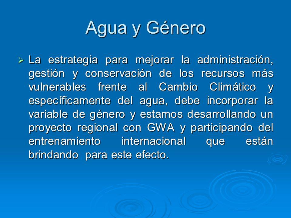 Agua y Género La estrategia para mejorar la administración, gestión y conservación de los recursos más vulnerables frente al Cambio Climático y especí