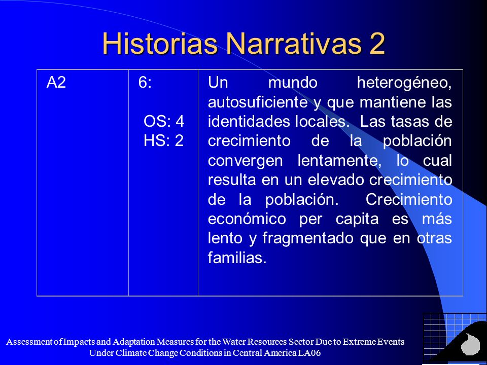 Assessment of Impacts and Adaptation Measures for the Water Resources Sector Due to Extreme Events Under Climate Change Conditions in Central America LA06 Historias Narrativas 1 Cuadro 1.