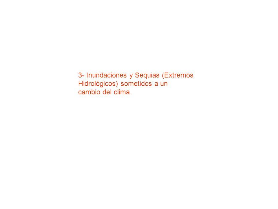 3- Inundaciones y Sequias (Extremos Hidrológicos) sometidos a un cambio del clima.