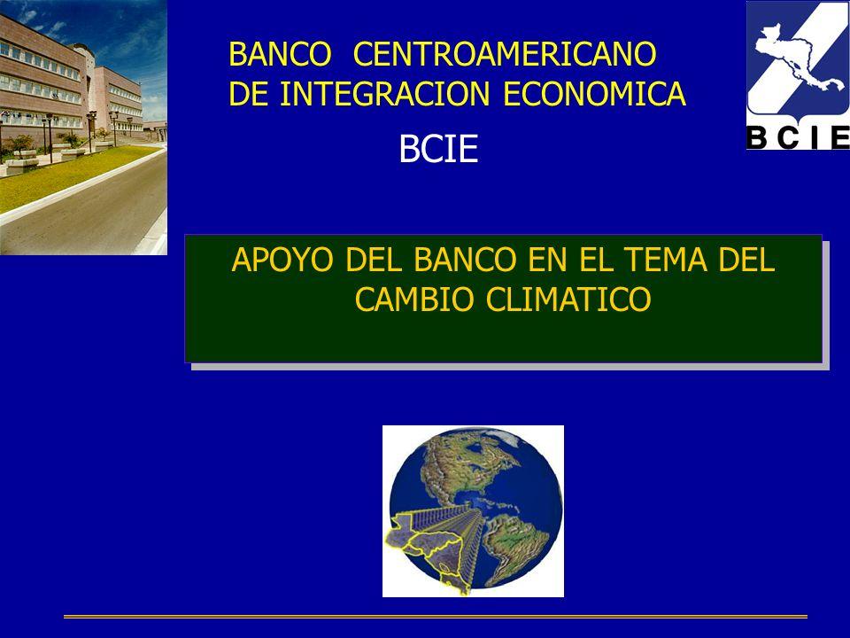 BANCO CENTROAMERICANO DE INTEGRACION ECONOMICA BCIE APOYO DEL BANCO EN EL TEMA DEL CAMBIO CLIMATICO