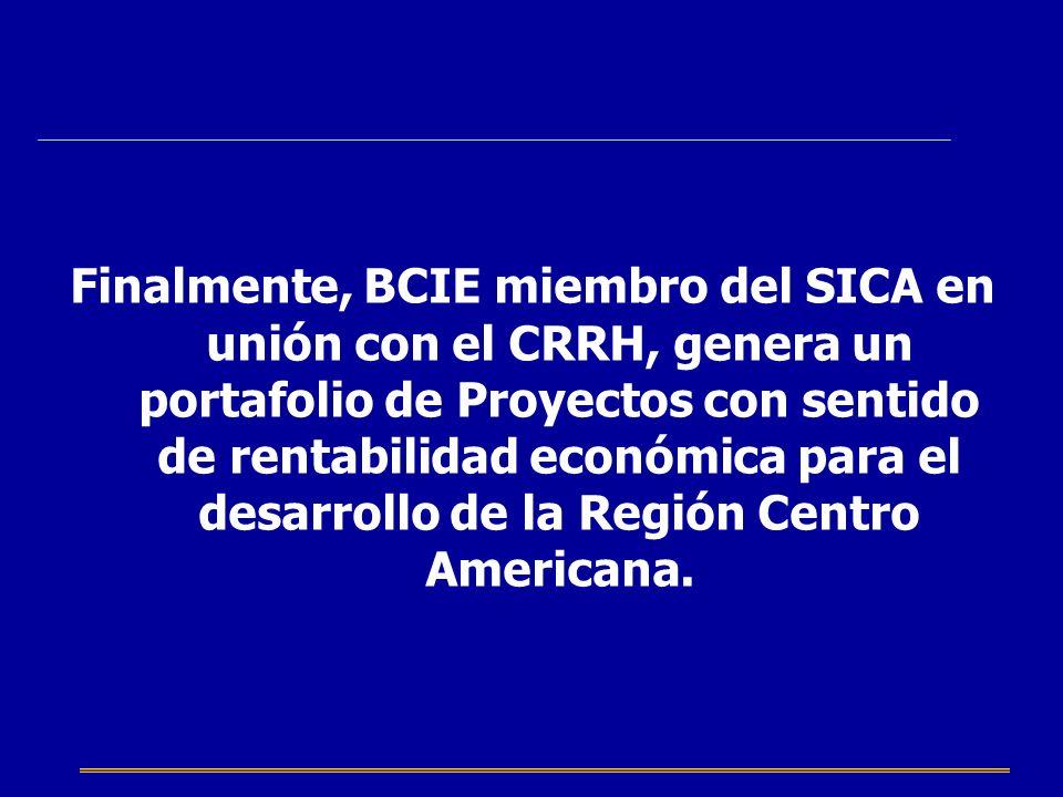 Finalmente, BCIE miembro del SICA en unión con el CRRH, genera un portafolio de Proyectos con sentido de rentabilidad económica para el desarrollo de