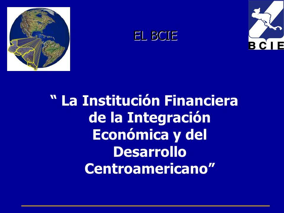 La Institución Financiera de la Integración Económica y del Desarrollo Centroamericano EL BCIE