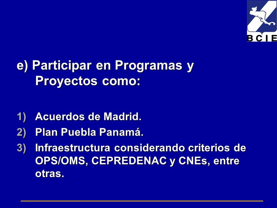 e) Participar en Programas y Proyectos como: 1)Acuerdos de Madrid. 2)Plan Puebla Panamá. 3)Infraestructura considerando criterios de OPS/OMS, CEPREDEN