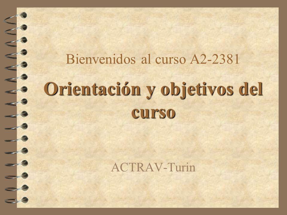 Bienvenidos al curso A2-2381 ACTRAV-Turin Orientación y objetivos del curso