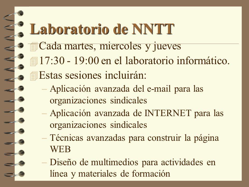Laboratorio de NNTT 4 Cada martes, miercoles y jueves 4 17:30 - 19:00 en el laboratorio informático. 4 Estas sesiones incluirán: –Aplicación avanzada