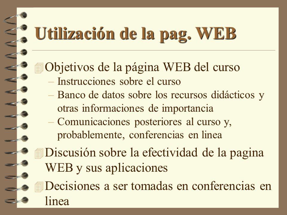 Utilización de la pag. WEB 4 Objetivos de la página WEB del curso –Instrucciones sobre el curso –Banco de datos sobre los recursos didácticos y otras