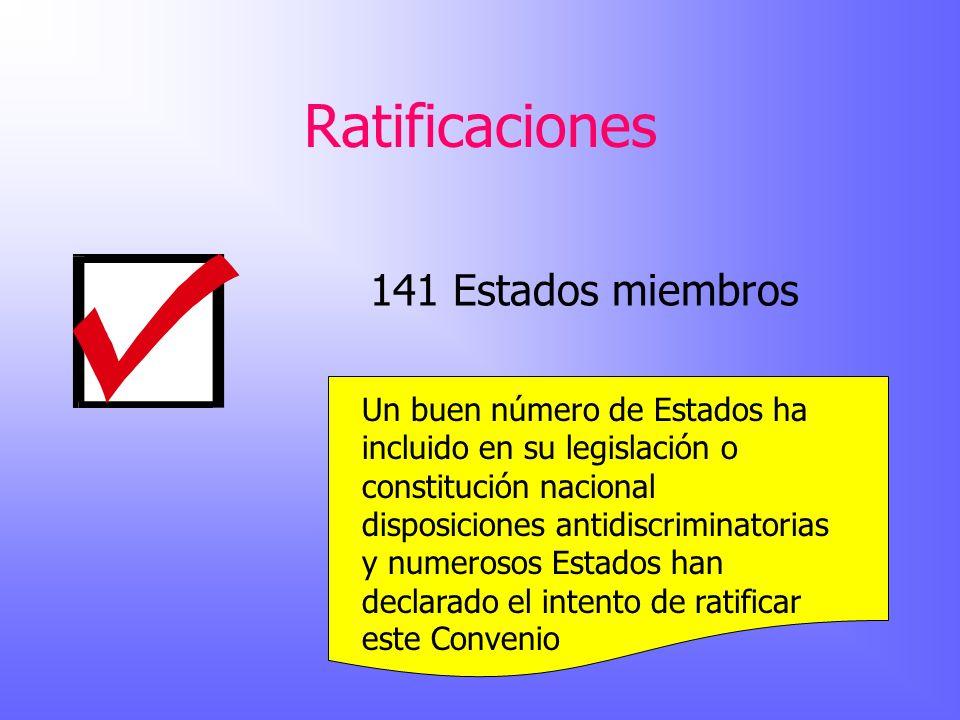 Ratificaciones 141 Estados miembros Un buen número de Estados ha incluido en su legislación o constitución nacional disposiciones antidiscriminatorias