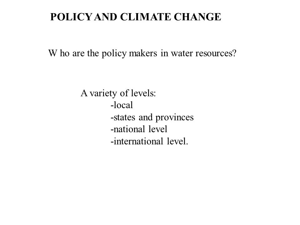 POLICY AND CLIMATE CHANGE W ho are the policy makers in water resources.