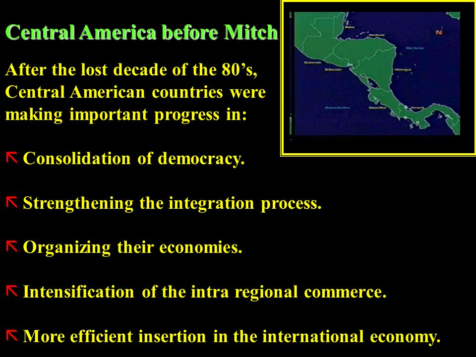 After the lost decade of the 80s, Central American countries were making important progress in: ãConsolidation of democracy.