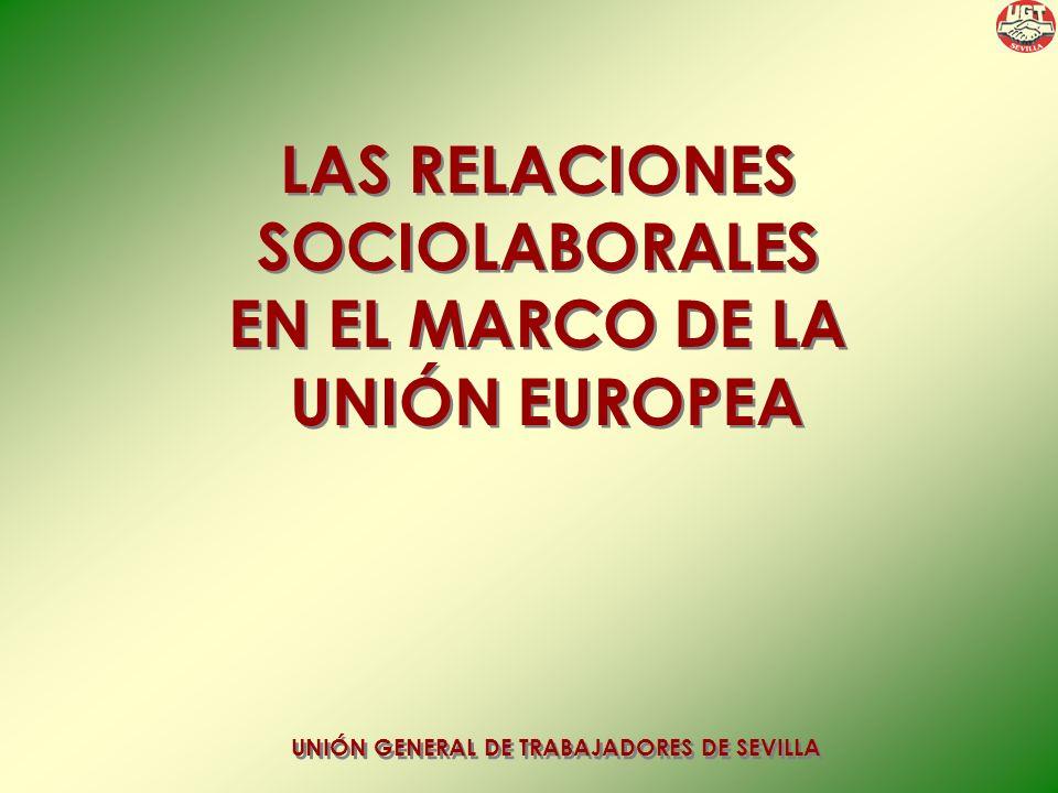 LAS RELACIONES SOCIOLABORALES EN EL MARCO DE LA UNIÓN EUROPEA LAS RELACIONES SOCIOLABORALES EN EL MARCO DE LA UNIÓN EUROPEA UNIÓN GENERAL DE TRABAJADORES DE SEVILLA