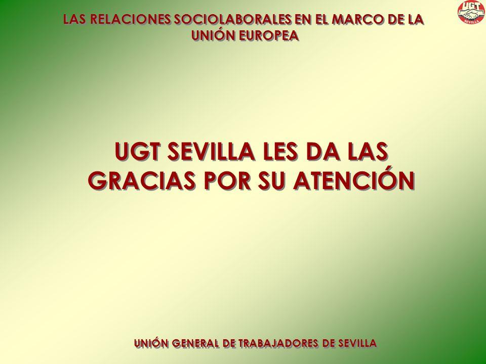 LAS RELACIONES SOCIOLABORALES EN EL MARCO DE LA UNIÓN EUROPEA LAS RELACIONES SOCIOLABORALES EN EL MARCO DE LA UNIÓN EUROPEA UNIÓN GENERAL DE TRABAJADORES DE SEVILLA UGT SEVILLA LES DA LAS GRACIAS POR SU ATENCIÓN