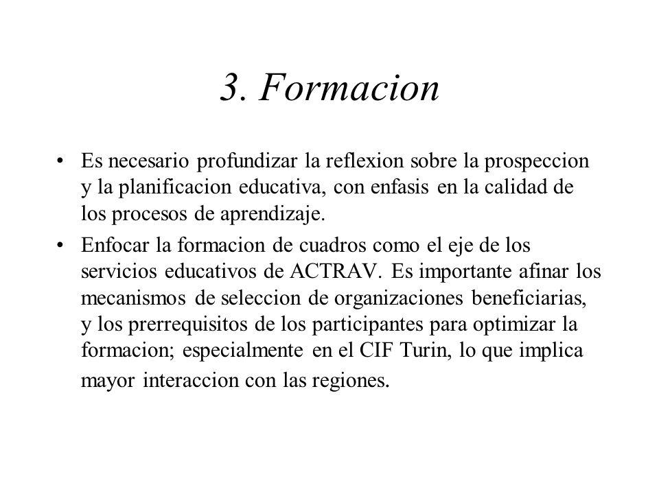 3. Formacion Es necesario profundizar la reflexion sobre la prospeccion y la planificacion educativa, con enfasis en la calidad de los procesos de apr