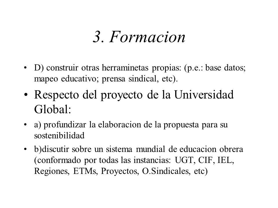 3. Formacion D) construir otras herraminetas propias: (p.e.: base datos; mapeo educativo; prensa sindical, etc). Respecto del proyecto de la Universid