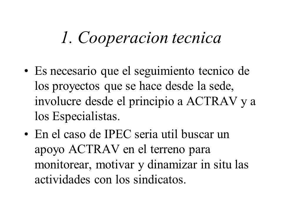 1. Cooperacion tecnica Es necesario que el seguimiento tecnico de los proyectos que se hace desde la sede, involucre desde el principio a ACTRAV y a l