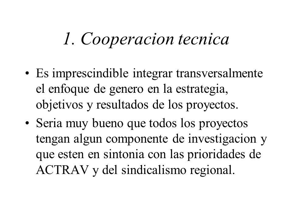 1. Cooperacion tecnica Es imprescindible integrar transversalmente el enfoque de genero en la estrategia, objetivos y resultados de los proyectos. Ser