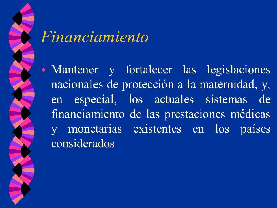 Financiamiento w Mantener y fortalecer las legislaciones nacionales de protección a la maternidad, y, en especial, los actuales sistemas de financiami