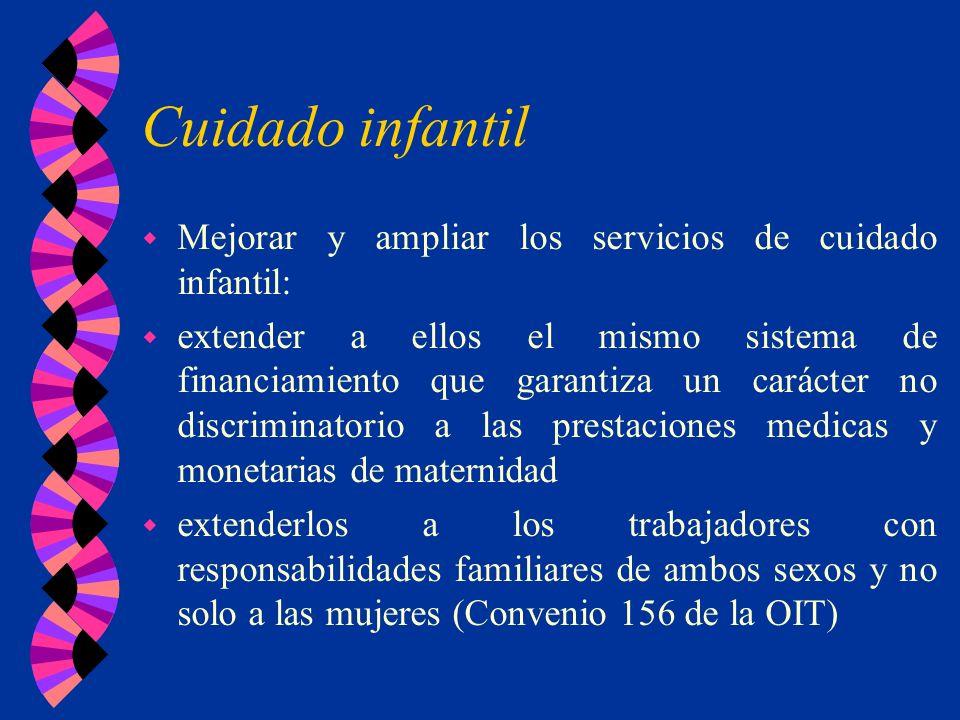 Cuidado infantil w Mejorar y ampliar los servicios de cuidado infantil: w extender a ellos el mismo sistema de financiamiento que garantiza un carácte