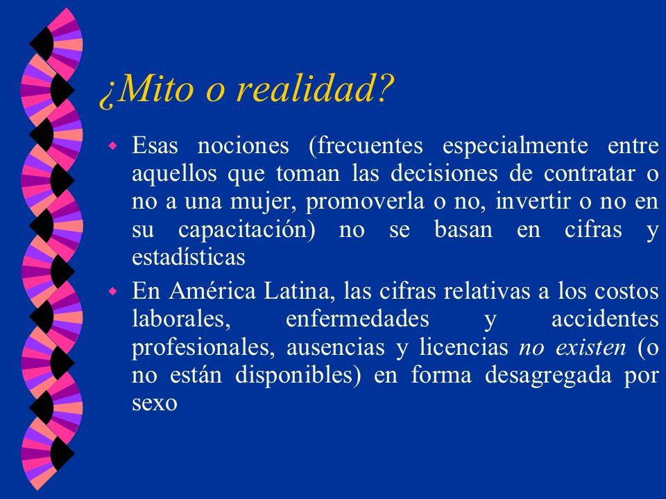 ¿Mito o realidad? w Esas nociones (frecuentes especialmente entre aquellos que toman las decisiones de contratar o no a una mujer, promoverla o no, in