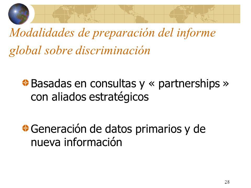 28 Modalidades de preparación del informe global sobre discriminación Basadas en consultas y « partnerships » con aliados estratégicos Generación de d