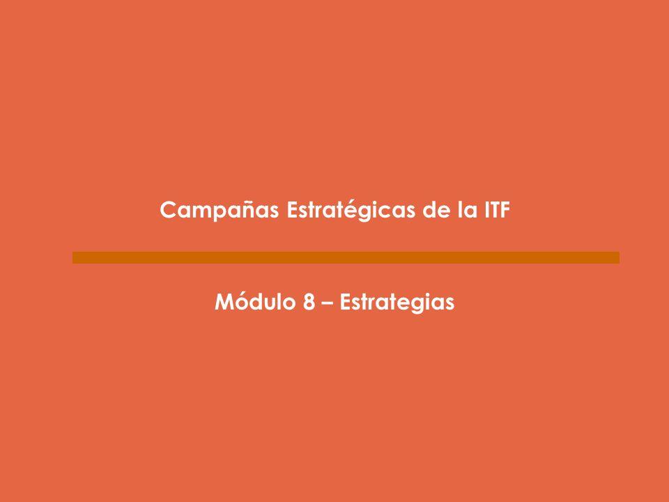 Campañas Estratégicas de la ITF Módulo 8 – Estrategias