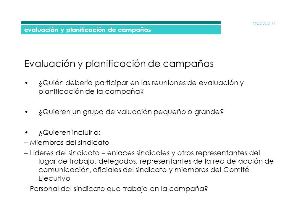 MÓDULO 11 evaluación y planificación de campañas Evaluación y planificación de campañas ¿Quién debería participar en las reuniones de evaluación y planificación de la campaña.