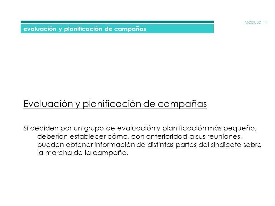 MÓDULO 11 evaluación y planificación de campañas Evaluación y planificación de campañas Si deciden por un grupo de evaluación y planificación más pequ