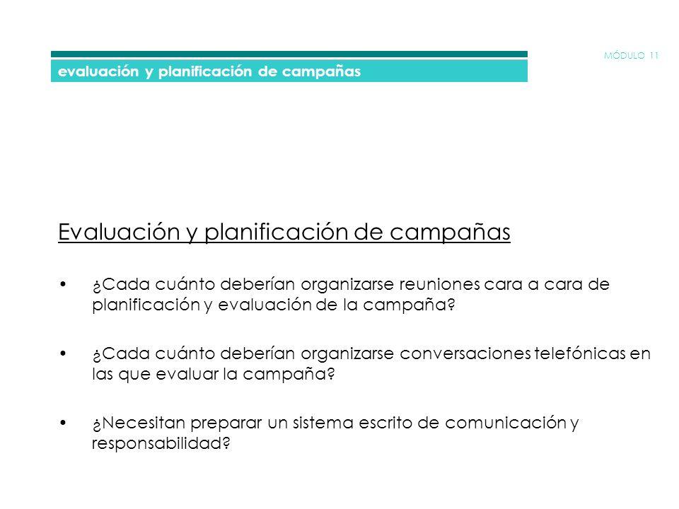 MÓDULO 11 evaluación y planificación de campañas Evaluación y planificación de campañas ¿Cada cuánto deberían organizarse reuniones cara a cara de planificación y evaluación de la campaña.