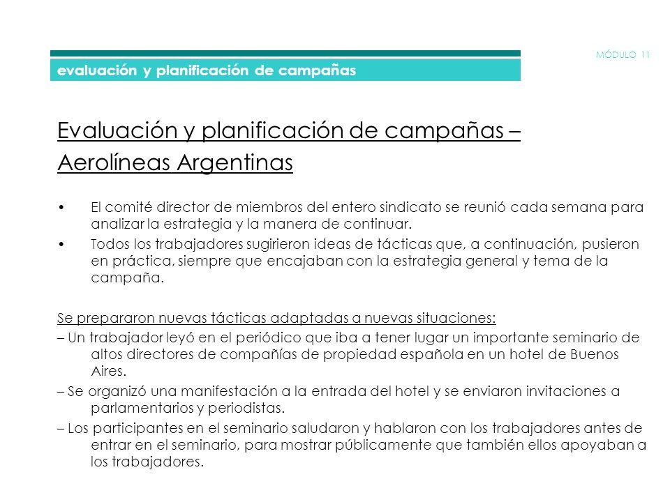 MÓDULO 11 evaluación y planificación de campañas Evaluación y planificación de campañas – Aerolíneas Argentinas El comité director de miembros del entero sindicato se reunió cada semana para analizar la estrategia y la manera de continuar.