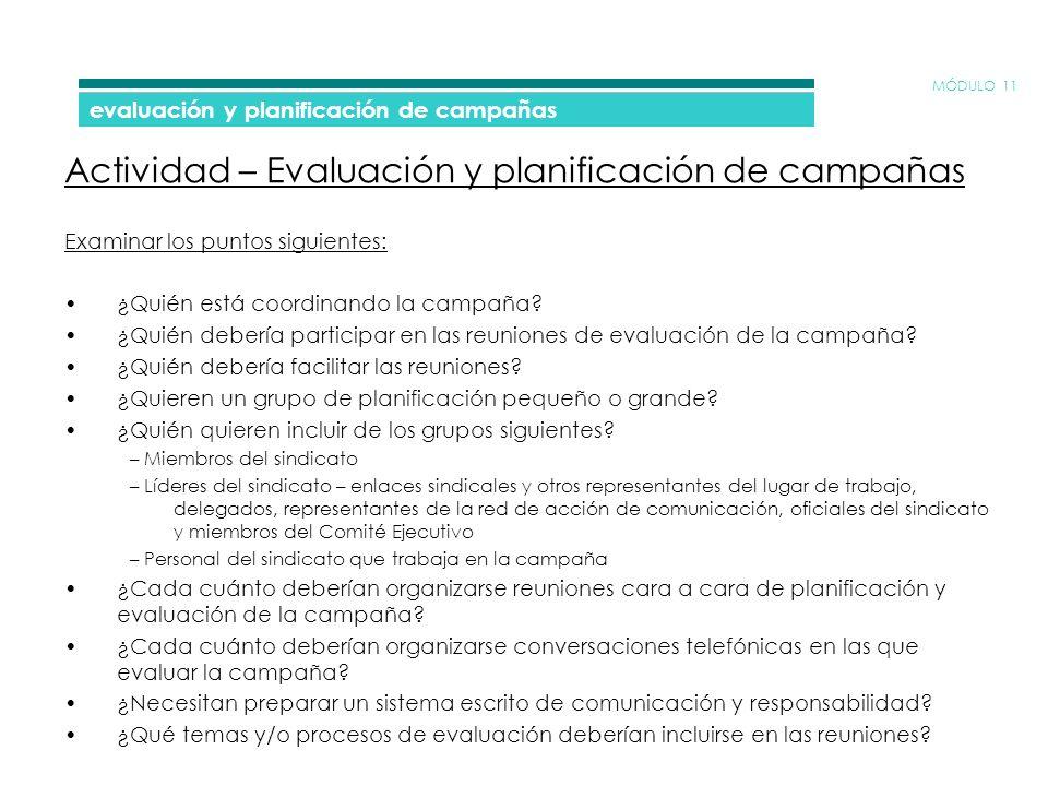 MÓDULO 11 evaluación y planificación de campañas Actividad – Evaluación y planificación de campañas Examinar los puntos siguientes: ¿Quién está coordinando la campaña.