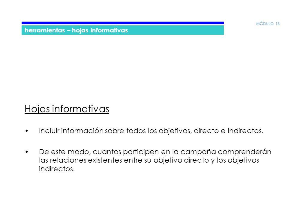 MÓDULO 13 herramientas – hojas informativas Hojas informativas Incluir información sobre todos los objetivos, directo e indirectos.