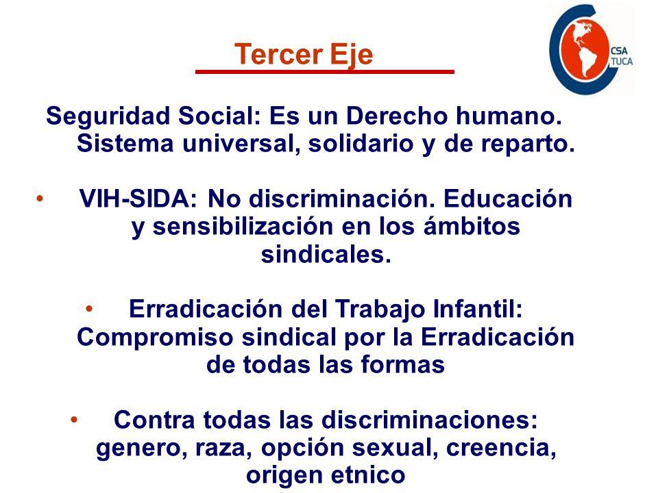 Tercer Eje Seguridad Social: Es un Derecho humano. Sistema universal, solidario y de reparto. VIH-SIDA: No discriminación. Educación y sensibilización