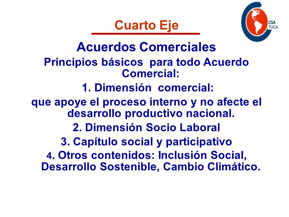 Programa de acción Cuarto Eje Acuerdos Comerciales Principios básicos para todo Acuerdo Comercial: 1. Dimensión comercial: que apoye el proceso intern